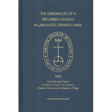 The Chronicles of a Reformed Church in Lancaster, Pennsylvania - F. Colin Williams