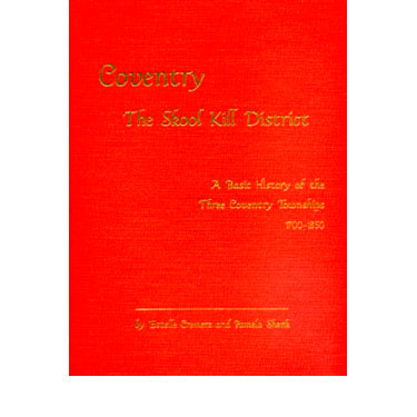 Coventry, The Skool Kill District: A Basic History of the Three Coventry Townships - Estelle Cremers and Pamela Shenk