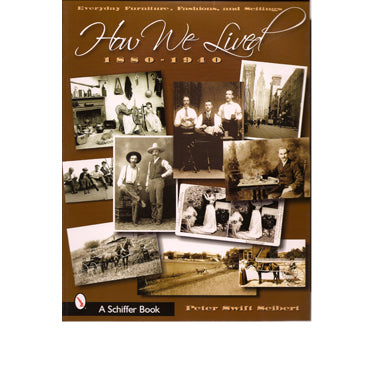 How We Lived: Everyday Furniture, Fashions, and Settings, 1880-1940 - Peter Swift Seibert