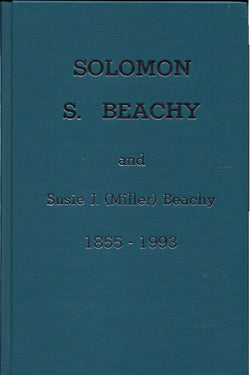 Family Record of Solomon S. Beachy and Susie J. (Miller) Beachy, 1855-1993 - Norma Beachy
