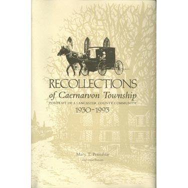 Recollections of Caernarvon Township, A Portrait of a Lancaster County Town, 1930-1992 - Mary T. Petrofske