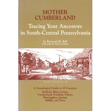 Mother Cumberland Tracing Your Ancestors in South-Central Pennsylvania - Raymond M. Bell