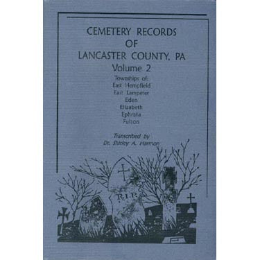 Cemetery Records of Lancaster Co., Pennsylvania, Vol. 2 - Dr. Shirley A. Harmon