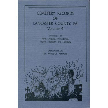 Cemetery Records of Lancaster Co., Pennsylvania, Vol. 4 - Dr. Shirley A. Harmon