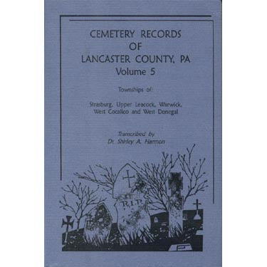 Cemetery Records of Lancaster Co., Pennsylvania, Vol. 5 - Dr. Shirley A. Harmon