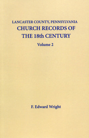 Lancaster Co., Pennsylvania, Church Records of the 18th Century, Vol. 2 - F. Edward Wright