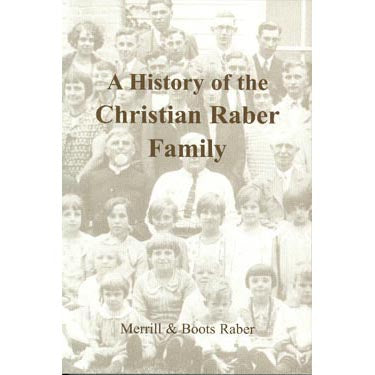 A History of the Christian Raber Family - Merrill and Boots Raber