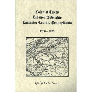 Colonial Taxes, Lebanon Township, Lancaster Co., Pennsylvania, 1750-1783 - Gladys Bucher Sowers