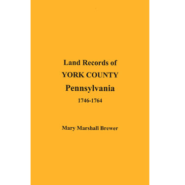 Land Records of York Co., Pennsylvania, 1746-1764 (Deed Books A-B) - Mary Marshall Brewer