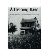 A Helping Hand: The Story of the Amos B. and Anna (Hoover) Sauder Family - Paul E. Groff