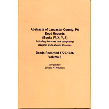 Abstracts of Lancaster Co., Pennsylvania, Deed Records Volume 3 - Edward N. Wevodau