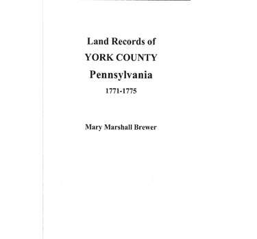 Land Records of York Co., Pennsylvania, 1771-1775 (Deed Books E-F) - Mary Marshall Brewer