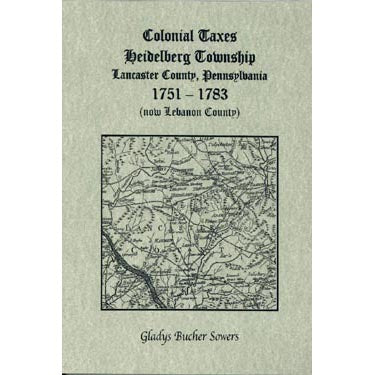 Colonial Taxes, Heidelberg Township, Lancaster Co., Pennsylvania, 1751-1783 (now Lebanon County) - Gladys Bucher Sowers