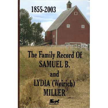 Family Record of Samuel B. and Lydia (Weirich) Miller - Wilma Hochstetler and Larry D. Miller