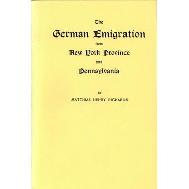 The German Emigration From New York Province Into Pennsylvania - Matthias Henry Richards