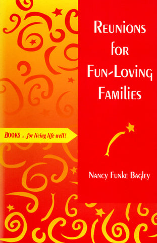 Reunions for Fun-Loving Families - Nancy Funke Bagley