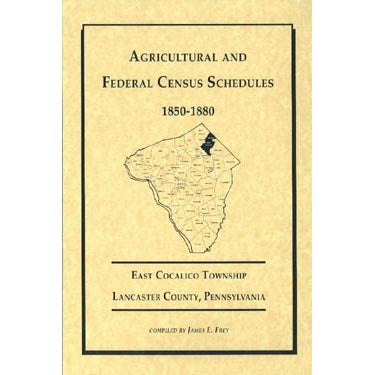 Agricultural and Federal Census Schedules, 1850-1880: East Cocalico Township, Lancaster Co., Pennsylvania - compiled by James E. Frey