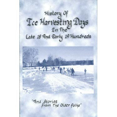 History of Ice Harvesting Days in the Late 18 and Early 19 Hundreds - J. Samuel King