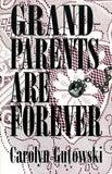 Grandparents Are Forever - Carolyn Gutowski