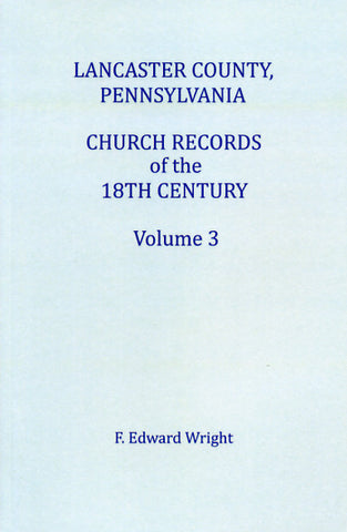 Lancaster Co., Pennsylvania, Church Records of the 18th Century, Vol. 3 - F. Edward Wright