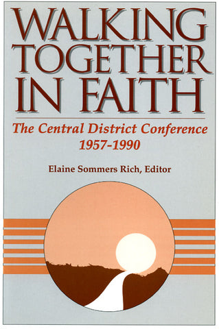 Walking Together in Faith: The Central District Conference, 1957-1990 - edited by Elaine Sommers Rich