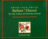 Amish Folk Artist: Barbara Ebersol: Her Life, Fraktur, and Death Record Book - David Luthy