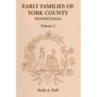Early Families of York Co., Pennsylvania, Vol. 2 - Keith A. Dull