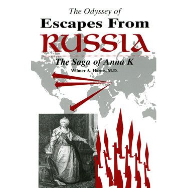 The Odyssey of Escapes from Russia: The Saga of Anna K. - Wilmer A. Harms