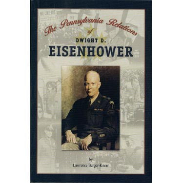 The Relations of Dwight D. Eisenhower—His Pennsylvania German Roots - Lawrence Berger-Knorr