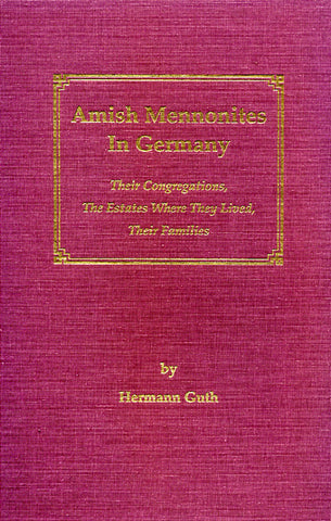 Amish Mennonites in Germany: Their Congregations, the Estates Where They Lived, Their Families - Hermann Guth
