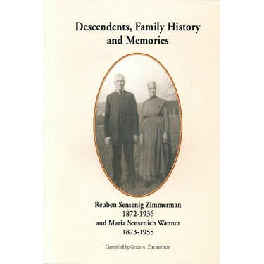 Descendants, Family History, and Memories: Reuben Sensenig Zimmerman, 1872-1936, and Maria Sensenich Wanner, 1873-1955 - Grace A. Zimmerman