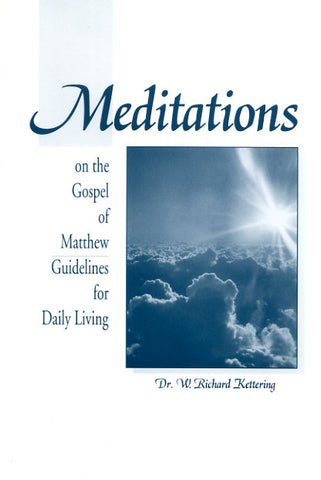 Meditations on the Gospel of Matthew: Guidelines for Daily Living - Dr. W. Richard Kettering