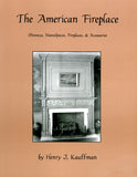 The American Fireplace: Chimneys, Mantlepieces, Fireplaces, and Accessories - Henry J. Kauffman