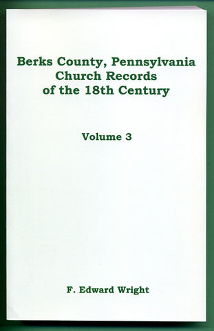 Berks County, Pennsylvania, Church Records of the 18th Century, Vol. 3 - F. Edward Wright