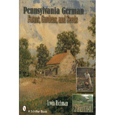 Pennsylvania German Farms, Gardens, and Seeds: Landis Valley in Four Centuries - Irwin Richman
