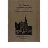 East Prussia Place Name Indexes: Identifying Place Names Using Alphabetical and Reverse Alphabetical Indexes - Roger P. Minert