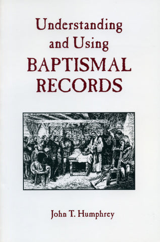 Understanding and Using Baptismal Records - John T. Humphrey
