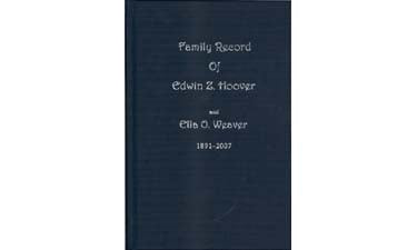 Family Record of Edwin Z. Hoover (1892-1976) and Ella O. Weaver (1891-2007) - compiled by Naomi F. Hoover