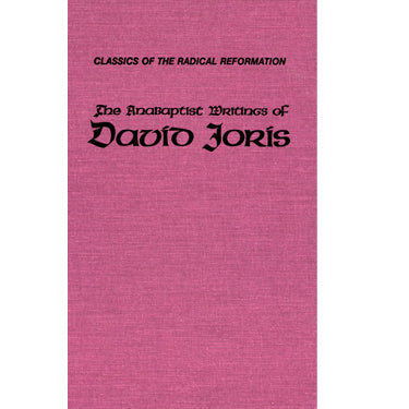 The Anabaptist Writings of David Joris, 1535-1543 - trans. and edited by Gary K. Waite