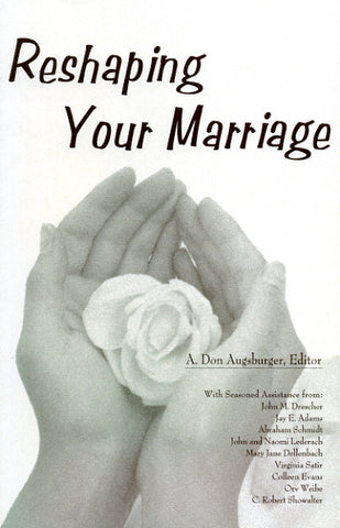 Reshaping Your Marriage - A. Don Augsbunger