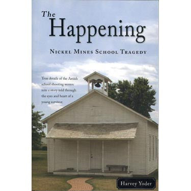 The Happening: Nickel Mines School Tragedy - Harvey Yoder