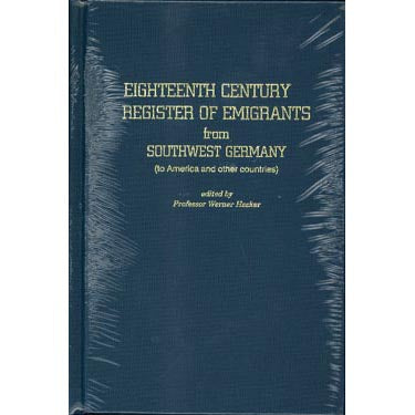 Eighteenth Century Register of Emigrants from Southwest Germany - edited by Professor Werner Hacker