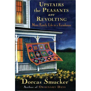 Upstairs the Peasants Are Revolting - Dorcas Smucker