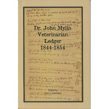 Dr. John Mylin: Veterinarian Ledger, 1844-1854 - edited by Gary T. Hawbaker