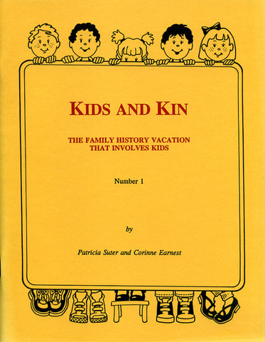 Kids and Kin: The Family History Vacation that Involves Kids, Number 1 - Patricia Suter and Corinne Earnest