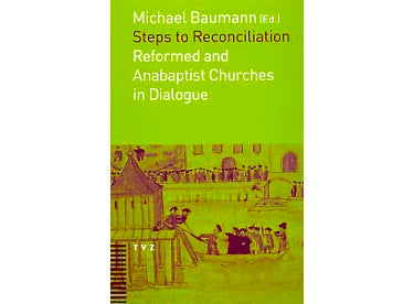 Steps to Reconciliation: Reformed and Anabaptist Churches in Dialogue - edited by Michael Baumann