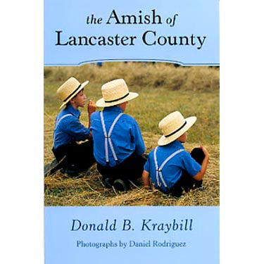 The Amish of Lancaster Co., Pennsylvania - Donald B. Kraybill