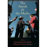 The Amish & the Media - edited by Diane Zimmerman Umble and David L. Weaver-Zercher