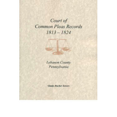 Court of Common Pleas Records 1813-1824, Lebanon Co., Pennsylvania - Gladys Bucher Sowers
