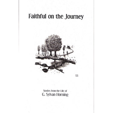 Faithful on the Journey: Stories from the Life of G. Sylvan Horning (1921-2006) - compiled by John Barton Horning and Rhoda Horning Denlinger